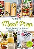 Meal Prep - Gesunde Mahlzeiten vorbereiten, mitnehmen und Zeit sparen: Über 70 Rezepte und 10 Wochenpläne