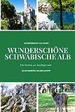 Wunderschöne Schwäbische Alb - Die schönsten 46 Ausflugsziele, die Du unbedingt entdecken solltest!: Reiseführer Schwäbische Alb mit Sehenswürdigkeiten, Übersichtskarten, Wander- & Restaurant-Tipps