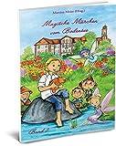 Magische Märchen vom Bodensee Band 2: Bodensee-Bücher, Schreibwettbewerb, Märchen, Magie, Schwäbisches Meer, Konstanz, Bregenz, Fee, Österreich, Schweiz
