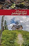 Magisches Salzburger Land 2: Ein Wanderführer zu den vergessenen und neuen Kraft- und Kulturorten im Lungau, Pongau und Pinzgau (Magische ... vergessenen und neuen Kraft- und Kulturorten)