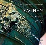 Aachen: Bilder, Spuren, Hintergründe. Eine Reise ins sagenhafte Herz Europas